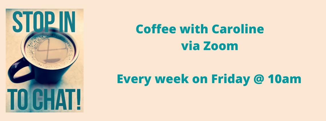 Coffee with Caroline               via Zoom